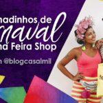 Carnaval BH: Achadinhos de Carnaval na Feira Shop